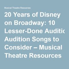 20 Years of Disney on Broadway: 10 Lesser-Done Audition Songs to Consider – Musical Theatre Resources