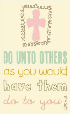 do unto others as you would have others do unto you