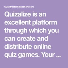 Quizalize is an excellent platform through which you can create and distribute online quiz games. Your students can play the games as a g...