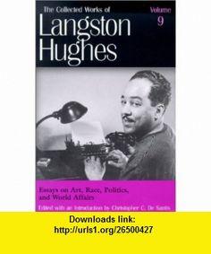 Essays on Art, Race, Politics, and World Affairs (Collected Works of Langston Hughes, Vol 9) (9780826213945) Langston Hughes, Christopher C. De Santis , ISBN-10: 0826213944  , ISBN-13: 978-0826213945 ,  , tutorials , pdf , ebook , torrent , downloads , rapidshare , filesonic , hotfile , megaupload , fileserve