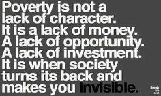 Society avoids the issue of poverty, by turning there back. leaving the ones in poverty alone and invisible. Karma, Poverty And Hunger, The Victim, Sociology, Greed, Social Justice, Helping Others, Wise Words, Things To Think About