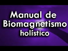 MANUAL DE BIOMAGNETISMO HOLISTICO - salud, medicina alternativa, meditac...
