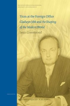 Titan At the Foreign Office: Gladwyn Jebb and the Shaping of the Modern World: 5 (History of International Relations, Diplomacy, and Intelligence) by Sean Greenwood http://www.amazon.co.uk/dp/9004169709/ref=cm_sw_r_pi_dp_2eqxub0F6EHN2