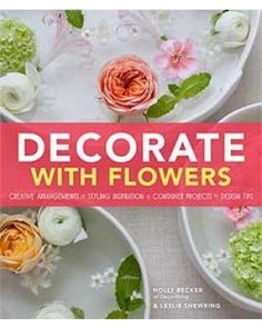 Decorate With Flowers: Creative Arrangements * Styling Inspiration * Container Projects * Design Tips by Holly Becker, Leslie Shewring 1452118310 9781452118314 Design Seeds, Liberty Print, Flower Prints, Floral Arrangements, Diy Projects, Style Inspiration, Make It Yourself, Holiday Decor, Creative