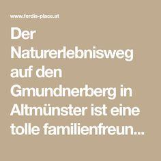 Der Naturerlebnisweg auf den Gmundnerberg in Altmünster ist eine tolle familienfreundliche Wanderung mit einem unglaublichen Panorama. Freundlich, Math Equations, Amazing