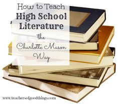 How to Teach High School Literature the Charlotte Mason Way www.teachersofgoodthings.com