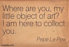 Pepe Le Pew | quotes | Pinterest | Pepe Le Pew
