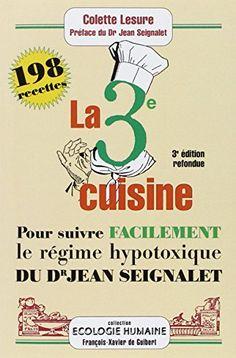 La troisième cuisine : 198 recettes pour suivre le régime hypotoxique du docteur Jean Seignalet de Colette Lesure http://www.amazon.fr/dp/2868399797/ref=cm_sw_r_pi_dp_lFGuwb09TSM37