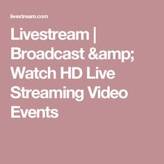 Livestream | Broadcast & Watch HD Live Streaming Video Events