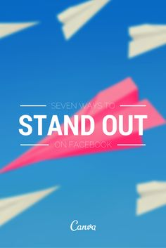 7 Ways to Stand Out on Facebook http://blog.canva.com/stand-out-on-facebook/