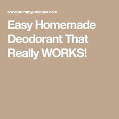 Easy Homemade Deodorant That Really WORKS!
