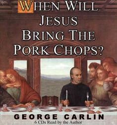 The cover of George Carlin's cd shows him superimposed onto the image of the Last Supper. Carlin often used religious themes in his stand-up comedy routines. This is an example of popular culture using themes from religion in a comedic fashion.