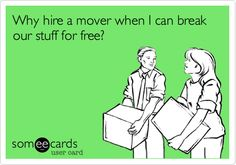 Why hire a mover when I can break our stuff for free?