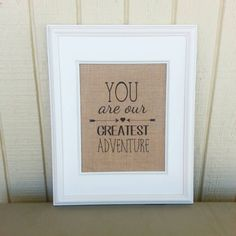 Check out this item in my Etsy shop https://www.etsy.com/listing/238401414/burlap-print-you-are-our-greatest