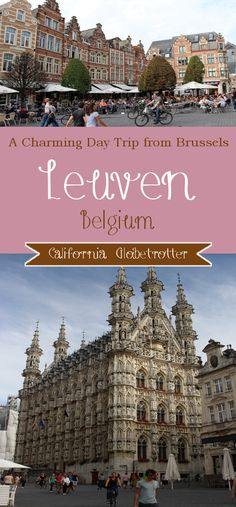 A Charming Day Trip from Brussels: Leuven, Belgium - California Globetrotter