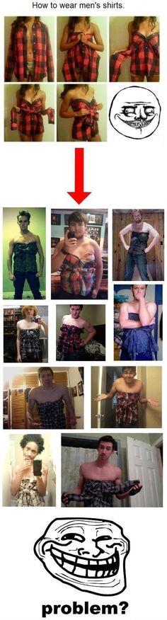 How to wear a mens shirt...troll xD