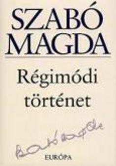 Régimódi történet · Szabó Magda · Könyv · Moly