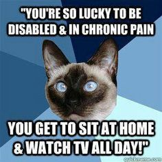 This one remark really upsets me, when it's said to me!  Invisible Illness ¥ & Chronic Pain!
