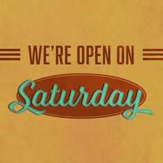 BUSY DURING THE WEEK? Don't worry; we're open on Saturday!