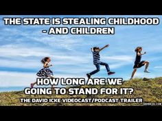 The State Is Stealing Childhood– And Children in UK The David Icke -NWO control.
