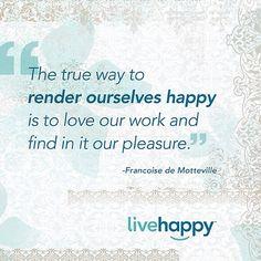 Be #happy at work. #quoteoftheday www.annemarieseablom.livehappy.com