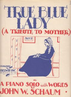 True Blue Lady a Tribute to Mother 1945 Sheet Music Piano Solo with Words by John W. Schaum