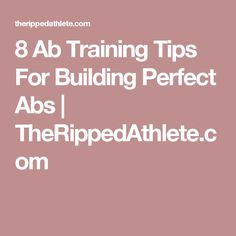 8 Ab Training Tips For Building Perfect Abs | TheRippedAthlete.com