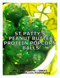 ST PATTY'S PEANUT BUTTER PROTEIN POPCORN BALLS  Makes 2 dozen    Ingredients:  1 bag microwave popcorn (I used Whole Foods unsalted/buttered Non GMO brand)  ½ cup Truvia/Stevia  4 scoops Beverly International Vanilla Ultimate Muscle Protein (UMP)  ½ cup Peanut Butter (or any nut butter)  ¼ -½ cup water (start with a ¼, add more if still too thick)  1 tsp green food coloring (optional)