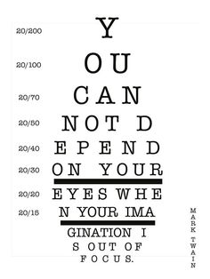 """""""You cannot depend on your eyes when your imagination is out of focus."""" -Mark Twain"""