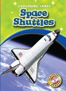 Space Shuttles (Blastoff! Readers: Exploring Space) by Colleen Sexton ATOS Book Level: 3.1 Interest Level: K-3 AR Points: 0.5