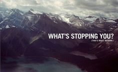 What's stopping you? That's right, nothing.