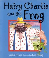 Hairy Charlie and the Frog by Jackie French and Dee Huxley - was out of print for years and I managed to find a stockpile on e-bay to give to every small child I know. The best Aussie tale EVER! My Children, Kids, Story Time, Grandchildren, Over The Years, My Books, Childhood, French, Reading