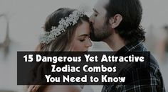 Here are some zodiac combos that are dangerous, yet attractive, for you to figure out whether the person you are dating is worth your time.