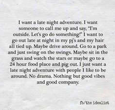 I want a late night adventure More