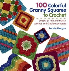 100 Colorful Granny Squares, easy to do on the go!