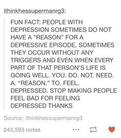 """Why are you depressed?"" Is a very dumb question to ask"