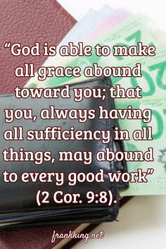 When we are faithful in the area of giving, God blesses us to abound in giving.
