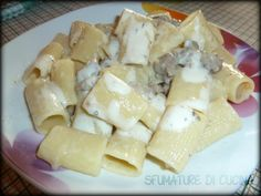 Mezze maniche con salsiccia e crema di stracchino   Sfumature di cucina