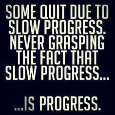 People quit from slow progress wondering why they don't have their dream body after a few weeks. They disregarding the fact that their shirt fits a little different or they're almost able to fit in their favourite jeans again. They refuse to realize that since it took them a while to gain that unwanted weight, it will take a while to loose it. Every workout you do is progress, every run you go for is progress and every healthy meal you eat is progress. You're doing amazing.