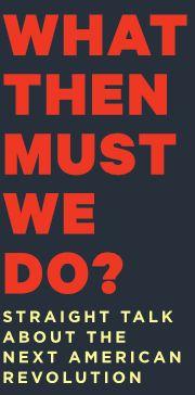 What Then Must We Do? Straight Talk About the Next American Revolution * Gar Alperovitz
