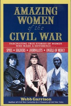 Amazing Women of the Civil War: Fascinating True Stories of Women Who Made a Difference by Webb Garrison. $10.19. http://www.letrasdecanciones365.com/detailb/dpcmd/Bc0m0d3wSfNiJdPqXoYt.html. Author: Webb Garrison. Publisher: Thomas Nelson (October 1, 1999). 288 pages. Fascinating true stories of some of the most interesting and influential personalities of the Civil War. Their heroic deeds and selfless acts ranged from caring for the wou...