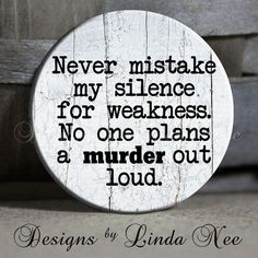 Never mistake my silence for weakness. No one plans a MURDER out loud. Quote shabby wood Sarcastic Witty Quotes - Magnet 1.5 Pinback Button...