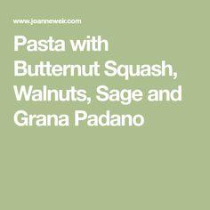 Pasta with Butternut Squash, Walnuts, Sage and Grana Padano
