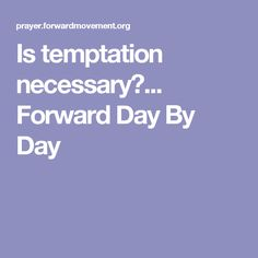 Is temptation necessary?...   Forward Day By Day