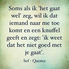 Het gaat wel Sef Quotes, Words Quotes, Wise Words, Sayings, Special Love Quotes, Romantic Love Quotes, Smart Quotes, Strong Quotes, V Quote