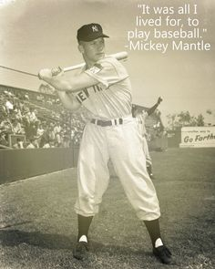 """It was all I lived for, to play baseball."" -Mickey Mantle"