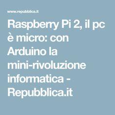 Raspberry Pi 2, il pc è micro: con Arduino la mini-rivoluzione informatica - Repubblica.it