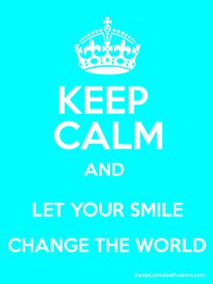 let your smile change the world | Keep Calm and LET YOUR SMILE CHANGE THE WORLD Poster