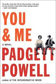 You & Me, by Padgett Powell.  November 2012