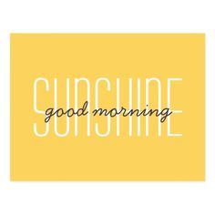 Shop Good Morning Sunshine Yellow Typography Quote Postcard created by Beachpause. Personalize it with photos & text or purchase as is! Good Morning Handsome, Good Morning Quotes For Him, Good Morning Prayer, Good Morning Funny, This Is Us Quotes, Good Morning Sunshine Quotes, Morning Humor, Good Morning Motivation, Yellow Quotes